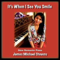 James Michael Stevens - It's When I See You Smile - Romantic Piano