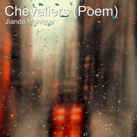 Jianda Monique - Chevaliers (Poem)