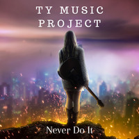 Ty Music Project - Never Do It