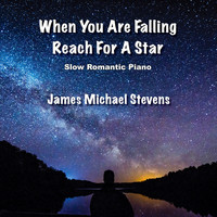 James Michael Stevens - When You Are Falling Reach for a Star - Slow Romantic Piano