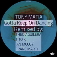 Tony Mafia - Gotta Keep On Dancing (Incl. Remixes)