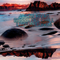 Jason Rivas & Bossa Del Chill - Lost Feelings