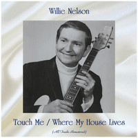 Willie Nelson - Touch Me / Where My House Lives (Remastered 2019)