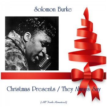Solomon Burke - Christmas Presents / They Always Say (All Tracks Remastered)