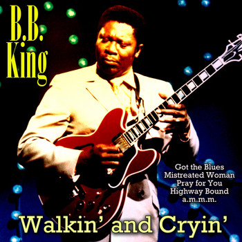 B. B. King - Walkin' and Cryin'