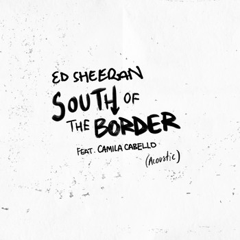 Ed Sheeran - South of the Border (feat. Camila Cabello) (Acoustic)