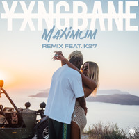 Yxng Bane - Maximum (Remix, feat. K27 [Explicit])