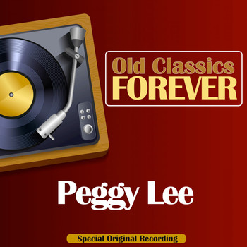 Peggy Lee - Old Classics Forever (Special Original Recording)