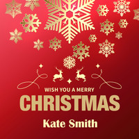 Kate Smith - Wish You a Merry Christmas