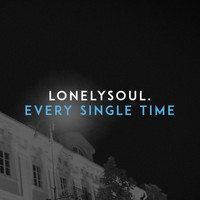 lonelysoul. - Every Single Time