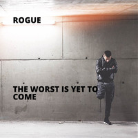 Rogue - The Worst Is Yet to Come