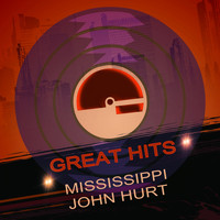 Mississippi John Hurt - Great Hits