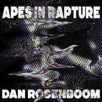 Dan Rosenboom - Apes in Rapture