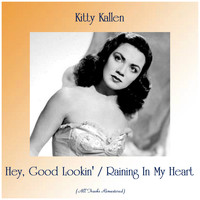 Kitty Kallen - Hey, Good Lookin' / Raining In My Heart (Remastered 2019)