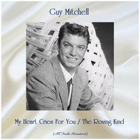 Guy Mitchell - My Heart Cries For You / The Roving Kind (All Tracks Remastered)