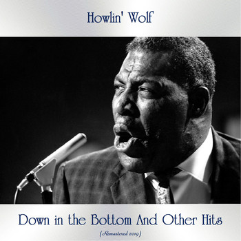 Howlin' Wolf - Down in the Bottom And Other Hits (Remastered 2019)