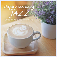 Relaxing BGM Project - Happy Morning Jazz - Gentle and Refreshing Morning Cafe