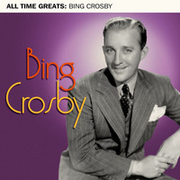 Bing Crosby - All Time Greats