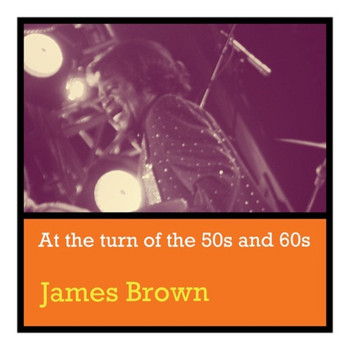 James Brown - At the Turn of the 50S and 60S