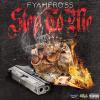 Fyahfross - Step To Me (Explicit)
