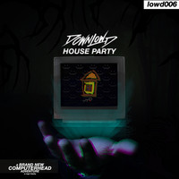 Downlowd - House Party