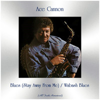 Ace Cannon - Blues (Stay Away From Me) / Wabash Blues (Remastered 2019)