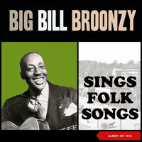 Big Bill Broonzy - Sings Folk Songs (Album of 1962)