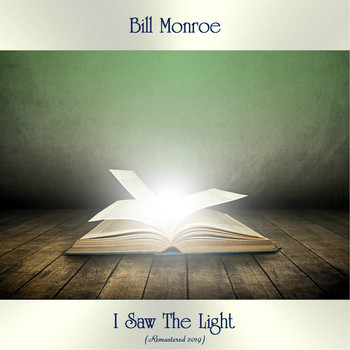 Bill Monroe - I Saw The Light (Remastered 2019)