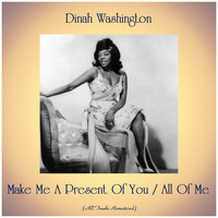 Dinah Washington - Make Me A Present Of You / All Of Me (Remastered 2019)