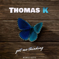 Thomas K - Got Me Thinking