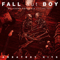 Fall Out Boy - Believers Never Die (Volume Two [Explicit])