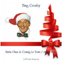 Bing Crosby - Santa Claus Is Coming to Town / Jingle Bells (All Tracks Remastered)