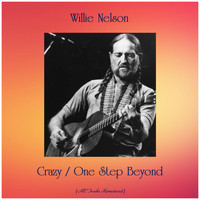 Willie Nelson - Crazy / One Step Beyond (Remastered 2019)