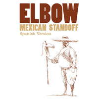 Elbow - Mexican Standoff (Spanish Version)