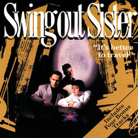 Swing Out Sister - It's Better To Travel (Deluxe Edition)