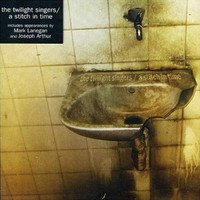 The Twilight Singers - A Stitch In Time