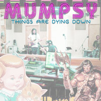Mumpsy - Things Are Dying Down