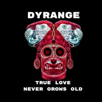 DYRANGE - True Love Never Grows Old