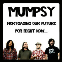 Mumpsy - Mortgaging Our Future for Right Now...