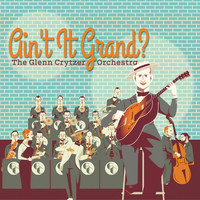 The Glenn Crytzer Orchestra - Ain't It Grand?