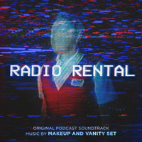 Makeup and Vanity Set - Radio Rental (Original Podcast Soundtrack)