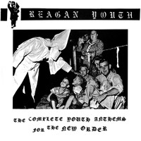 Reagan Youth - The Complete Youth Anthems for the New Order (Explicit)
