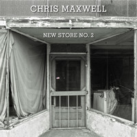Chris Maxwell - New Store No. 2