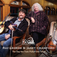 Ray Legere & Janet Crawford - The Day the Train Pulled into Town