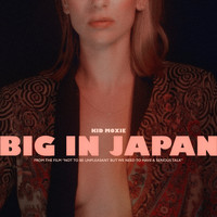 Kid Moxie - Big in Japan (Single from Not to Be Unpleasant, But We Need to Have a Serious Talk Soundtrack)