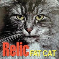 Relic - Fat Cat