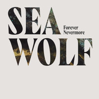 Sea Wolf - Forever Nevermore