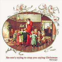 Phil Cooper - No-One's Trying to Stop You Saying Christmas