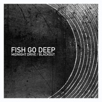 Fish Go Deep - Midnight Drive / Blackout