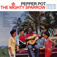 The Mighty Sparrow - Pepper Pot